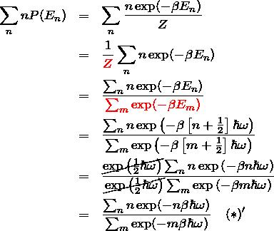 \begin{eqnarray*} \sum_n nP(E_n) &=&\sum_n \frac{n \exp(-\beta E_n)}{Z}\\ &=&\frac{1}{\textcolor{red}{Z}}\sum_n n\exp(-\beta E_n)\\ &=&\frac{\sum_n n\exp(-\beta E_n)}{\textcolor{red}{\sum_m \exp(-\beta E_m)}}\\ &=&\frac{\sum_n n\exp\left(-\beta \left[n+\frac{1}{2}\right]\hbar \omega\right)}{\sum_m \exp\left(-\beta \left[m+\frac{1}{2}\right]\hbar \omega\right)}\\ &=&\frac{\cancel{\exp\left(\frac{1}{2}\hbar \omega\right)}\sum_n n\exp\left(-\beta n\hbar \omega\right)}{\cancel{\exp\left(\frac{1}{2}\hbar \omega\right)}\sum_m \exp\left(-\beta m\hbar \omega\right)}\\ &=& \frac{\sum_n n\exp(-n \beta \hbar \omega)}{\sum_m \exp(-m \beta \hbar \omega)}\quad(*)' \end{eqnarray*}