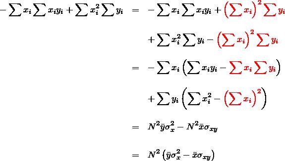 \begin{eqnarray*} -\sum x_i \sum x_iy_i +\sum x_i^2 \sum y_i &=&-\sum x_i \sum x_iy_i +\textcolor{red}{\left(\sum x_i\right)^2\sum y_i}\\\\ &&+\sum x_i^2 \sum y_i-\textcolor{red}{\left(\sum x_i\right)^2\sum y_i}\\\\ &=&-\sum x_i\left(\sum x_i y_i-\textcolor{red}{\sum x_i\sum y_i}\right)\\\\ &&+\sum y_i\left( \sum x_i^2- \textcolor{red}{\left(\sum x_i\right)^2}\right)\\\\ &=& N^2 \bar{y}\sigma_x^2-N^2\bar{x}\sigma_{xy}\\\\ &=& N^2\left(\bar{y}\sigma_x^2-\bar{x}\sigma_{xy}\right) \end{eqnarray*}