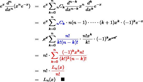 \begin{eqnarray*} e^x\frac{d^n}{dx^n}(x^n e^{-x}) &=&e^x\sum_{k=0}^{n} {}_nC_k \frac{d^{n-k}}{dx^{n-k}}x^n \,\frac{d^{k}}{dx^{k}}e^{-x}\\ &=&e^x\sum_{k=0}^{n} \textcolor{blue}{{}_nC_k} \cdot n(n-1)\cdot\cdots\cdot (k+1)x^{k} \cdot (-1)^{k}e^{-x}\\ &=&\cancel{e^x}\sum_{k=0}^{n} \textcolor{blue}{\frac{n!}{k!(n-k)!}} \cdot \frac{n!x^{k}}{k!} \cdot (-1)^{k}\cancel{e^{-x}}\\ &=&n!\cdot\textcolor{red}{\sum_{k=0}^{n}\frac{(-1)^k x^k n!}{(k!)^2 (n-k)!}}\\ &=&n!\cdot\textcolor{red}{\frac{L_n(x)}{n!}}\\ &=&L_n(x)\quad\blacksquare \end{eqnarray*}