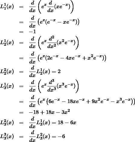 \begin{eqnarray*} L_1^1(x)&=&\frac{d}{dx}\left(e^x \frac{d}{dx}(xe^{-x})\right)\\ &=&\frac{d}{dx}\left(e^x(e^{-x}-xe^{-x})\right)\\ &=&-1\\ L_2^1(x)&=&\frac{d}{dx}\left(e^x\frac{d^2}{dx^2}(x^2e^{-x})\right)\\ &=&\frac{d}{dx}\left(e^x(2e^{-x}-4xe^{-x}+x^2e^{-x})\right)\\ L_2^2(x)&=&\frac{d}{dx}L_2^1(x)=2\\ L_3^1(x)&=&\frac{d}{dx}\left(e^{x}\frac{d^3}{dx^3}(x^3e^{-x})\right)\\ &=&\frac{d}{dx}\left(e^x\left( 6e^{-x} - 18xe^{-x} + 9x^2e^{-x} -x^3 e^{-x} \right)\right)\\ &=&-18 + 18 x -3 x^2\\ L_3^2(x)&=&\frac{d}{dx}L_3^1(x)=18 -6x\\ L_3^3(x)&=&\frac{d}{dx}L_3^2(x)=-6\end{eqnarray*}