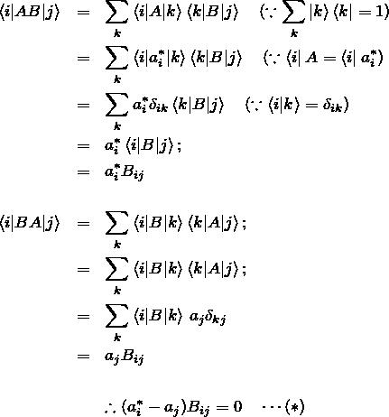 \begin{eqnarray*}\braket{i|AB|j}&=&\sum_k  \braket{i|A|k}\braket{k|B|j} \quad(\because \sum_k \ket{k}\bra{k}=1)\&=&\sum_k  \braket{i|a_i^{*}|k}\braket{k|B|j} \quad(\because \bra{i}A = \bra{i}a_i^{*})\&=&\sum_k  a_i^{*} \delta_{ik}\braket{k|B|j}  \quad (\because \braket{i|k}=\delta_{ik})\&=&a_i^{*} \braket{i|B|j};\&=& a_i^{*} B_{ij}\ \\braket{i|BA|j}&=&\sum_k  \braket{i|B|k}\braket{k|A|j}; \&=&\sum_k  \braket{i|B|k}\braket{k|A|j};\&=&\sum_k  \braket{i|B|k}  \, a_j \delta_{kj} \&=& a_j B_{ij} \ \&&\therefore (a_i^{*} -a_j ) B_{ij}= 0 \quad \cdots (*)\end{eqnarray*}