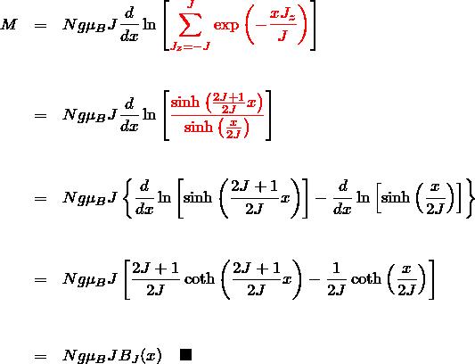 \begin{eqnarray*} M&=&Ng\mu_B J\frac{d}{dx}\ln{\left[ \textcolor{red}{\sum_{J_z=-J}^{J} \exp{\left(-\frac{xJ_z}{J}\right)} }\right]}\\\\\\ &=& Ng\mu_B J\frac{d}{dx}\ln{\left[ \textcolor{red}{ \frac{\sinh{\left(\frac{2J+1}{2J}x\right)}}{\sinh{\left(\frac{x}{2J}\right)}} }\right]}\\\\\\ &=& Ng\mu_B J\left\{ \frac{d}{dx}\ln{\left[ \sinh{\left(\frac{2J+1}{2J}x\right)}}\right]} -\frac{d}{dx}\ln{\left[ \sinh{\left(\frac{x}{2J}\right)} }\right] \right\}\\\\\\ &=& Ng\mu_B J\left[ \frac{2J+1}{2J}\coth{\left(\frac{2J+1}{2J}x\right)}} - \frac{1}{2J}\coth{\left(\frac{x}{2J}\right)} \right]\\\\\\ &=& Ng\mu_B J B_J(x) \quad \blacksquare \end{eqnarray*}