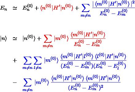 \begin{eqnarray*} E_n &\simeq& E^{(0)}_n +\textcolor{red}{\braket{n^{(0)}|H'|n^{(0)}}}+ \textcolor{blue}{\sum_{m\neq n}\frac{|\braket{m^{(0)}|H'|n^{(0)}}|^2}{E_n^{(0)}-E_m^{(0)}}}\\\ \ket{n}&\simeq& \ket{n^{(0)}}+ \textcolor{red}{\sum_{m\neq n} \ket{m^{(0)}} \frac{\braket{m^{(0)}|H'|n^{(0)}}}{E_n^{(0)}-E_m^{(0)}}}\\ &+&\textcolor{blue}{\sum_{m\neq n}\sum_{l\neq n}\,\ket{m^{(0)}} \frac{\braket{m^{(0)}|H'|l^{(0)}} \braket{l^{(0)}|H'|n^{(0)}} }{(E_n^{(0)}-E_m^{(0)})(E_n^{(0)}-E_l^{(0)})}}\\ &-&\textcolor{blue}{\sum_{m\neq n} \,\ket{m^{(0)}} \frac{\braket{n^{(0)}|H'|n^{(0)}} \braket{m^{(0)}|H'|n^{(0)}} }{(E_n^{(0)}-E_m^{(0)})^2}} \end{eqnarray*}