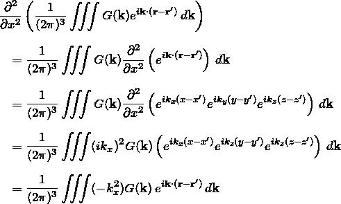 \begin{eqnarray*} &&\frac{\partial^2}{\partial x^2}\left(\frac{1}{(2\pi)^3}\iiint G({\bfk})e^{i{\bfk}\cdot{(\bfr-\bfr')}}\,d{\bfk}\right)\\\\ &&\quad= \frac{1}{(2\pi)^3}\iiint G({\bfk})\frac{\partial^2}{\partial x^2}\left(e^{i{\bfk}\cdot{(\bfr-\bfr')}}\right)\,d{\bfk}\\\\ &&\quad= \frac{1}{(2\pi)^3}\iiint G({\bfk})\frac{\partial^2}{\partial x^2}\left(e^{ik_x(x-x')}e^{ik_y(y-y')}e^{ik_z(z-z')}\right)\,d{\bfk}\\\\ &&\quad= \frac{1}{(2\pi)^3}\iiint(ik_x)^2 G({\bfk})\left(e^{ik_x(x-x')}e^{ik_z(y-y')}e^{ik_z(z-z')}\right)\,d{\bfk}\\\\ &&\quad= \frac{1}{(2\pi)^3}\iiint(-k_x^2)G({\bfk})\,e^{i{\bfk}\cdot{(\bfr-\bfr')}}\,d{\bfk} \end{eqnarray*}