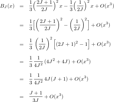 \begin{eqnarray*}B_J(x)&=&\frac{1}{3}\Bigl( \frac{2J+1}{2J} \Bigr)^2 \,x -\frac{1}{3}\Bigl( \frac{1}{2J} \Bigr)^2 \,x + O(x^3) \\ \\&=&\frac{1}{3}\Bigl[ \left( \frac{2J+1}{2J} \right)^2 - \left( \frac{1}{2J} \right)^2 \Bigr] + O(x^3) \\ \\&=&\frac{1}{3}\, \left( \frac{1}{2J}\right)^2 \Bigl[ (2J+1)^2 - 1 \Bigr]+ O(x^3) \\ \\&=&\frac{1}{3}\, \frac{1}{4J^2} \, (4J^2 + 4J) + O(x^3) \\ \\&=&\frac{1}{3}\, \frac{1}{4J^2} \, 4J(J+1) + O(x^3) \\ \\&=&\frac{J+1}{3J}+O(x^3)\end{eqnarray*}