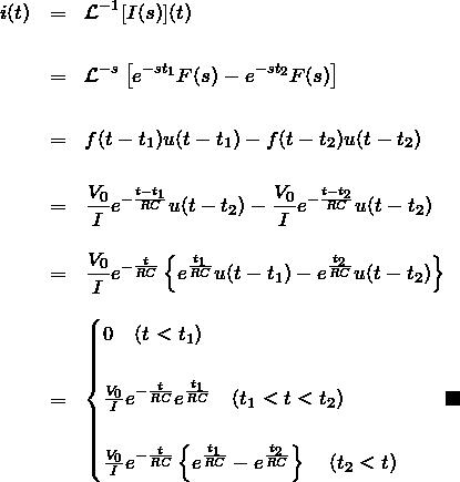 \begin{eqnarray*} i(t)&=&{\mathcal L}^{-1}[I(s)](t)\\\\  &=&{\mathcal L}^{-s}\left[e^{-st_1}F(s)-e^{-st_2}F(s)\right]\\\\  &=&f(t-t_1)u(t-t_1)-f(t-t_2)u(t-t_2)\\\\  &=&\frac{V_0}{I}e^{-\frac{t-t_1}{RC}}u(t-t_2)-\frac{V_0}{I}e^{-\frac{t-t_2}{RC}}u(t-t_2)\\\\  &=&\frac{V_0}{I}e^{-\frac{t}{RC}}\left\{ e^{\frac{t_1}{RC}}u(t-t_1)-e^{\frac{t_2}{RC}}u(t-t_2)\right\}\\\\  &=&\begin{cases}  0\quad(t < t_1)\\\\  \frac{V_0}{I}e^{-\frac{t}{RC}} e^{\frac{t_1}{RC}}\quad(t_1 < t < t_2)\\\\  \frac{V_0}{I}e^{-\frac{t}{RC}}\left\{ e^{\frac{t_1}{RC}}-e^{\frac{t_2}{RC}} \right\} \quad(t_2 < t)  \end{cases}\quad\blacksquare  \end{eqnarray*}