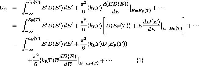 \begin{eqnarray*} U_{\rm el}&=& \int_{-\infty}^{E_{\rm F}(T)} E'D(E')\,dE' + \frac{\pi^2}{6}(k_{\rm B}T) \frac{d(ED(E))}{dE}\big|_{E=E_{\rm F}(T)}+\cdots\ &=& \int_{-\infty}^{E_{\rm F}(T)} E'D(E')\,dE' +\frac{\pi^2}{6}(k_{\rm B}T) \Bigg[ D(E_{\rm F}(T)) +E\frac{dD(E)}{dE}\big|_{E=E_{\rm F}(T)}\Bigg] + \cdots\ &=& \int_{-\infty}^{E_{\rm F}(T)} E'D(E')\,dE' +\frac{\pi^2}{6}(k_{\rm B}T) D(E_{\rm F}(T))\ &&\quad +\frac{\pi^2}{6}(k_{\rm B}T) E\frac{dD(E)}{dE}\big|_{E=E_{\rm F}(T)} + \cdots\quad \quad \quad\quad(1) \end{eqnarray*}