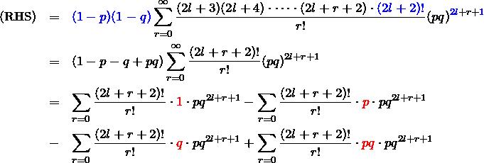 \begin{eqnarray*} {\rm (RHS)}&=&\textcolor{blue}{(1-p)(1-q)}\sum_{r=0}^{\infty}\frac{(2l+3)(2l+4)\cdot \cdots \cdot (2l+r+2)\cdot \textcolor{blue}{(2l+2)!}}{r!}(pq)^{\textcolor{blue}{2l}+r+\textcolor{blue}{1}}\\ &=&(1-p-q+pq)\sum_{r=0}^\infty\frac{(2l+r+2)!}{r!}(pq)^{2l+r+1}\\ &=&\sum_{r=0}\frac{(2l+r+2)!}{r!}\cdot \textcolor{red}{1}\cdot pq^{2l+r+1} -\sum_{r=0}\frac{(2l+r+2)!}{r!}\cdot \textcolor{red}{p}\cdot pq^{2l+r+1}\\ &-&\sum_{r=0}\frac{(2l+r+2)!}{r!}\cdot \textcolor{red}{q}\cdot pq^{2l+r+1} +\sum_{r=0}\frac{(2l+r+2)!}{r!}\cdot \textcolor{red}{pq}\cdot pq^{2l+r+1} \end{eqnarray*}